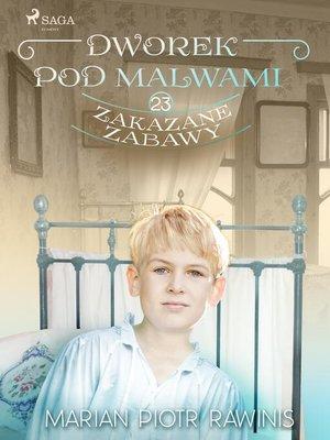 cover image of Dworek pod Malwami 23--Zakazane zabawy
