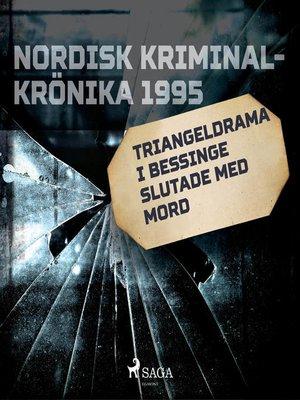 cover image of Triangeldrama i Bessinge slutade med mord