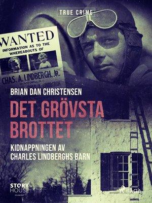 cover image of Det grövsta brottet--Kidnappningen av Charles Lindberghs barn