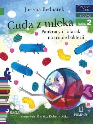 cover image of Cuda z mleka--Pankracy i Tatarak na tropie bakterii