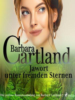 cover image of Jawort unter fremden Sternen (Die zeitlose Romansammlung von Barbara Cartland 7)