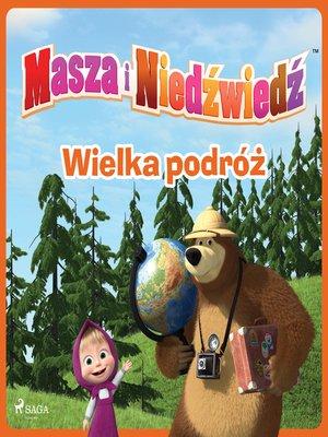 cover image of Masza i Niedźwiedź--Wielka podróż