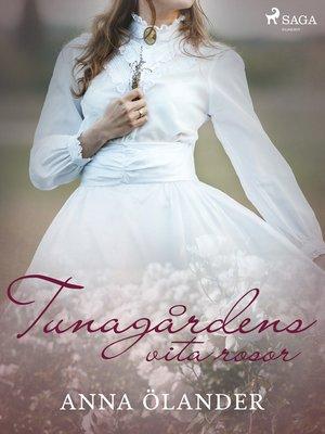 cover image of Tunagårdens vita rosor