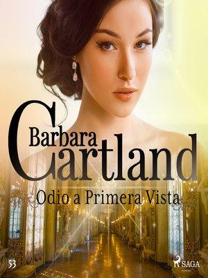 cover image of Odio a Primera Vista(La Colección Eterna de Barbara Cartland 53)
