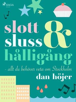 cover image of Slott & sluss & hålligång--allt du behöver veta om Stockholm