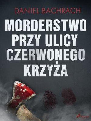 cover image of Morderstwo przy ulicy Czerwonego Krzyża