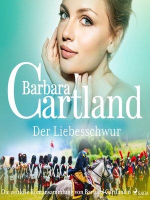 cover image of Der Liebesschwur (Die zeitlose Romansammlung von Barbara Cartland 6)