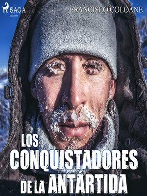 cover image of Los conquistadores de la Antártida