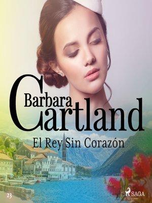cover image of El Rey Sin Corazón (La Colección Eterna de Barbara Cartland 23)