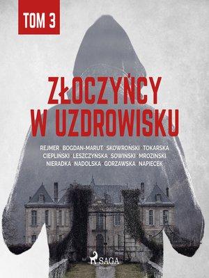 cover image of Złoczyńcy w uzdrowisku--tom 3