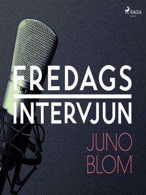 cover image of Fredagsintervjun--Juno Blom