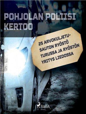 cover image of 25 Arvokuljetusauton ryöstö Turussa ja ryöstön yritys Liedossa
