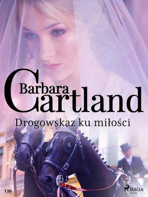cover image of Drogowskaz ku miłości--Ponadczasowe historie miłosne Barbary Cartland