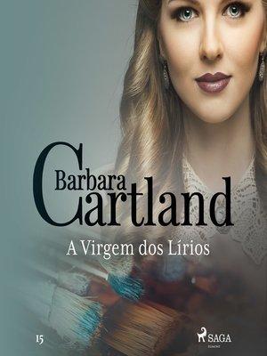 cover image of A Virgem dos Lírios (A Eterna Coleção de Barbara Cartland 15)