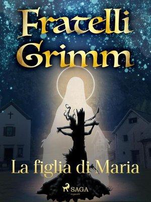 cover image of La figlia di Maria