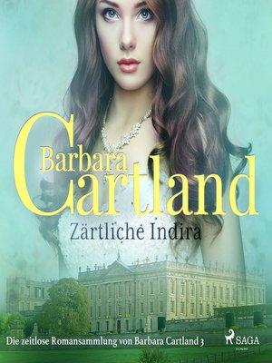 cover image of Zärtliche Indira (Die zeitlose Romansammlung von Barbara Cartland 3)