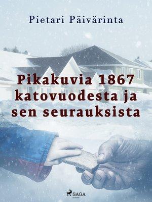 cover image of Pikakuvia 1867 katovuodesta ja sen seurauksista