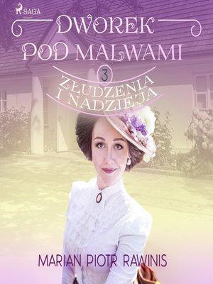 cover image of Dworek pod Malwami 3--Złudzenia i nadzieja