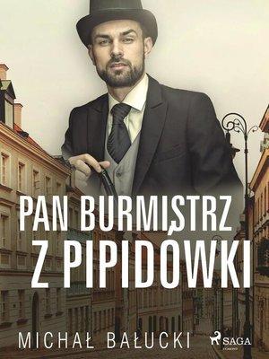 cover image of Pan Burmistrz z Pipidówki