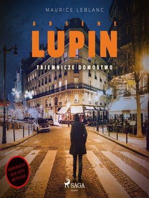 cover image of Arsène Lupin. Tajemnicze domostwo