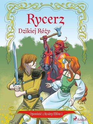 cover image of Opowieść z Krainy Elfów 1--Rycerz Dzikiej Róży