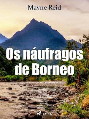 cover image of Os náufragos de Borneo