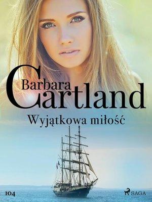 cover image of Wyjątkowa miłość--Ponadczasowe historie miłosne Barbary Cartland