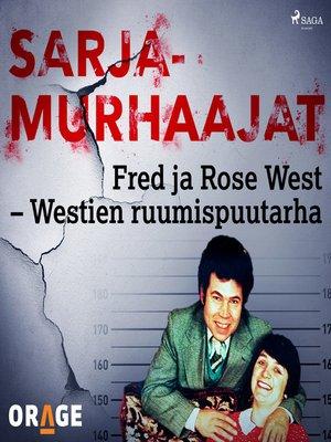cover image of Fred ja Rose West – Westien ruumispuutarha