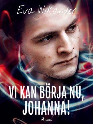 cover image of Vi kan börja nu, Johanna!