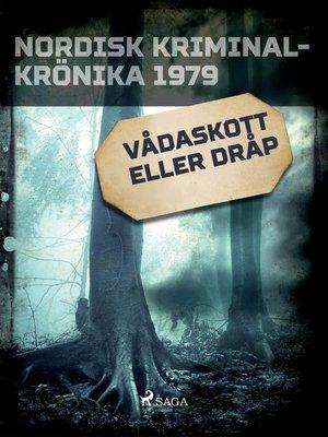 cover image of Vådaskott eller dråp