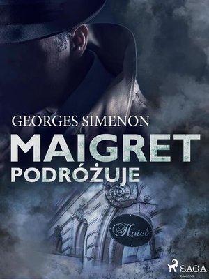 cover image of Maigret podróżuje