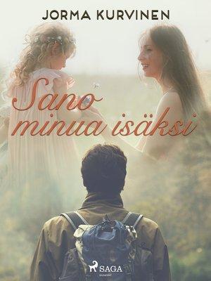 cover image of Sano minua isäksi