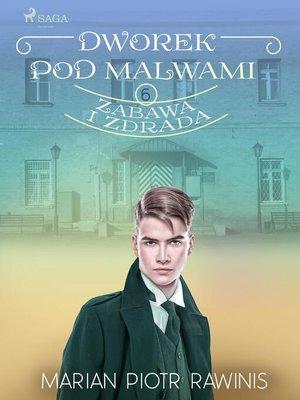 cover image of Dworek pod Malwami 6--Zabawa i zdrada