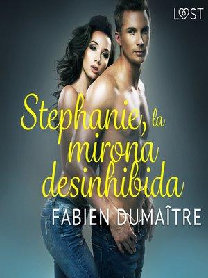 cover image of Stephanie, la mirona desinhibida--Relato corto erótico