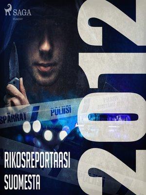 cover image of Rikosreportaasi Suomesta 2012