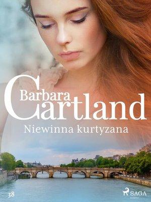 cover image of Niewinna kurtyzana--Ponadczasowe historie miłosne Barbary Cartland