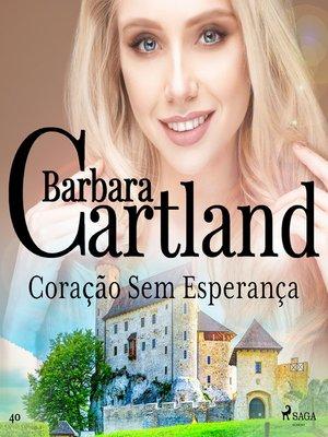 cover image of Coração Sem Esperança (A Eterna Coleção de Barbara Cartland 40)