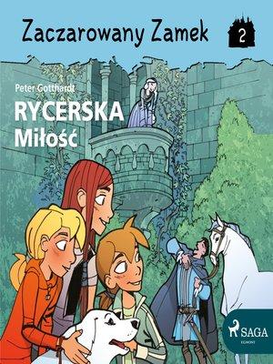 cover image of Zaczarowany Zamek 2--Rycerska Miłość