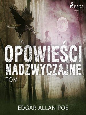 cover image of Opowieści nadzwyczajne--Tom I