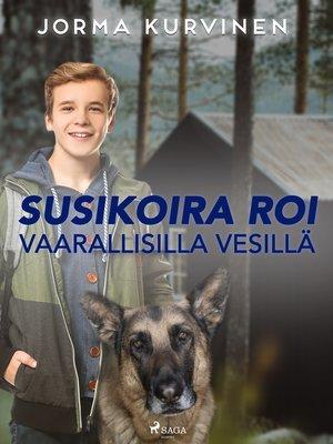 cover image of Susikoira Roi vaarallisilla vesillä