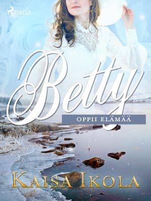 cover image of Betty oppii elämää
