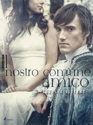 cover image of Il nostro comune amico