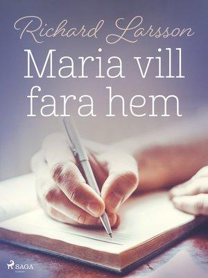 cover image of Maria vill fara hem