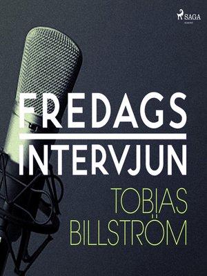 cover image of Fredagsintervjun--Tobias Billström