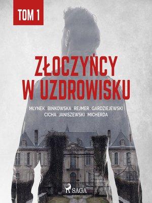 cover image of Złoczyńcy w uzdrowisku--tom 1