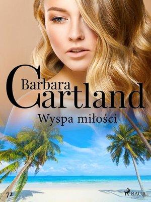 cover image of Wyspa miłości--Ponadczasowe historie miłosne Barbary Cartland