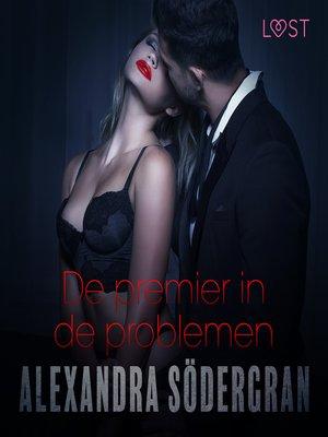 cover image of De premier in de problemen--erotisch verhaal