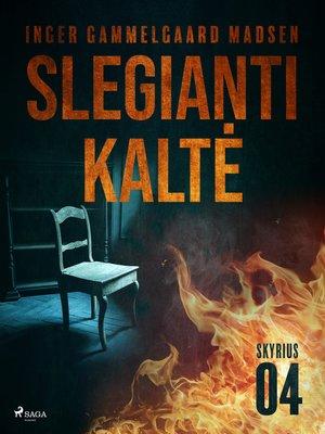 cover image of Slegianti kaltė. 4skyrius