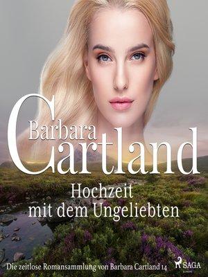 cover image of Hochzeit mit dem Ungeliebten (Die zeitlose Romansammlung von Barbara Cartland 14)