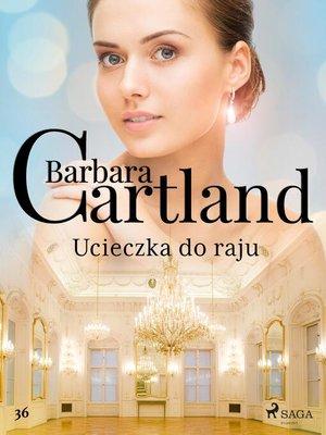 cover image of Ucieczka do raju--Ponadczasowe historie miłosne Barbary Cartland